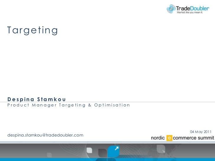 TargetingDespina StamkouProduct Manager Targeting & Optimisation                                           04 May 2011desp...