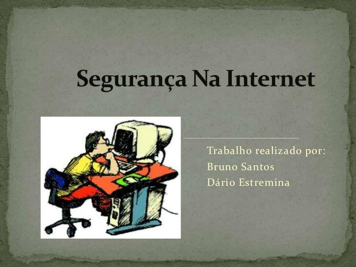 Segurança Na Internet<br />Trabalho realizado por:<br />Bruno Santos<br />Dário Estremina<br />