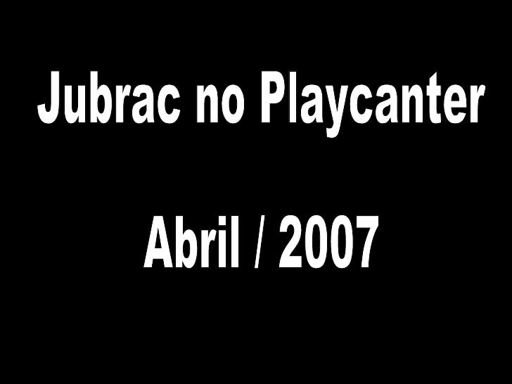 Jubrac no Playcanter Abril / 2007