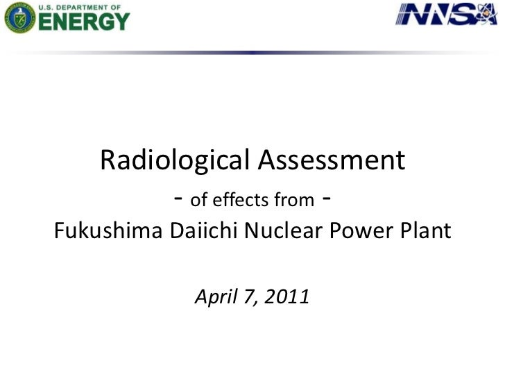 Radiological Assessment - of effects from -Fukushima Daiichi Nuclear Power PlantApril 7, 2011<br />