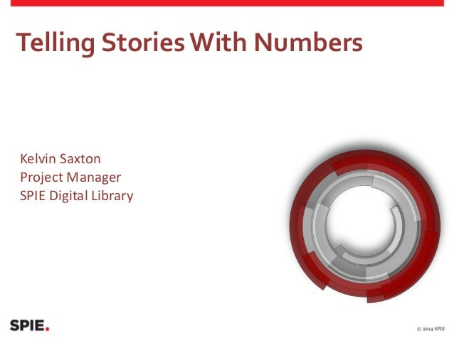 Telling StoriesWith Numbers Kelvin Saxton Project Manager SPIE Digital Library
