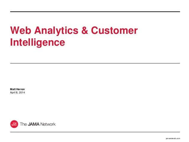 jamanetwork.com Web Analytics & Customer Intelligence Matt Herron April 8, 2014