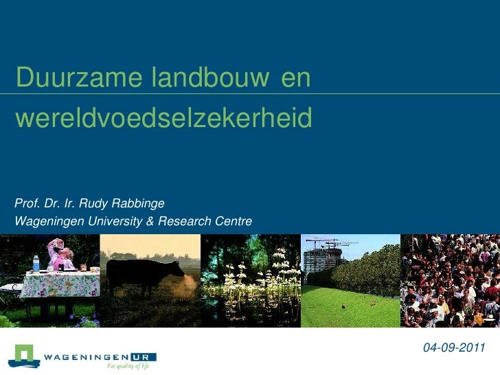 Duurzame landbouwen wereldvoedselzekerheid<br />Prof. Dr. Ir. Rudy Rabbinge<br />Wageningen University & Research Centre<b...