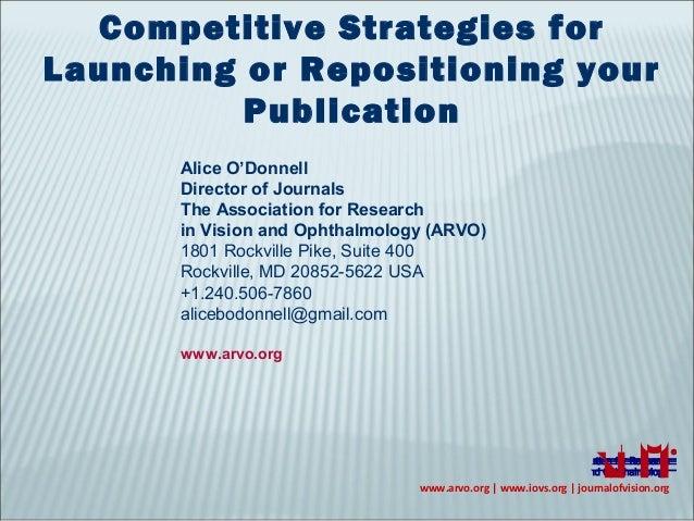 www.arvo.org   www.iovs.org   journalofvision.orgCompetitive Strategies forLaunching or Repositioning yourPublicationAlice...