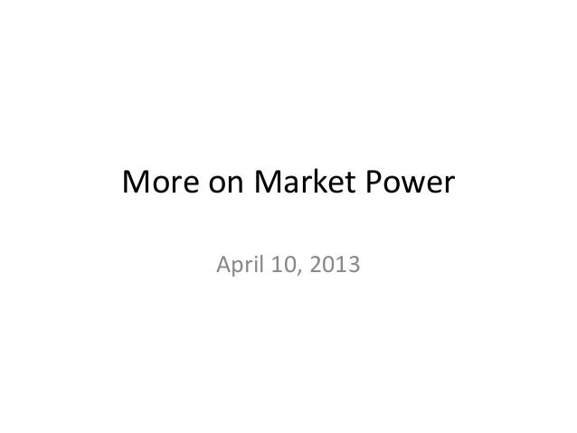More on Market Power     April 10, 2013