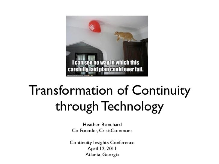 Transformation of Continuity    through Technology           Heather Blanchard       Co Founder, CrisisCommons       Conti...