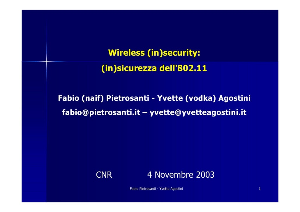 Wireless (in)security:            (in)sicurezza dell'802.11   Fabio (naif) Pietrosanti - Yvette (vodka) Agostini  fabio@pi...
