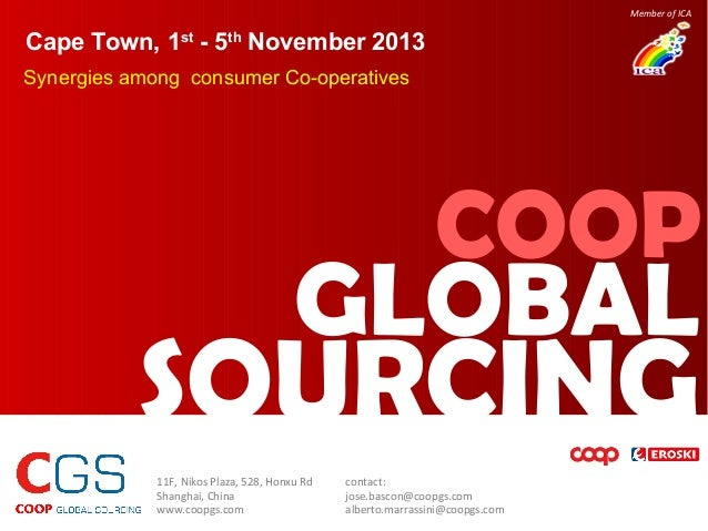 Member of ICA  Cape Town, 1st - 5th November 2013 Synergies among consumer Co-operatives  COOP  GLOBAL  SOURCING 11F, Niko...