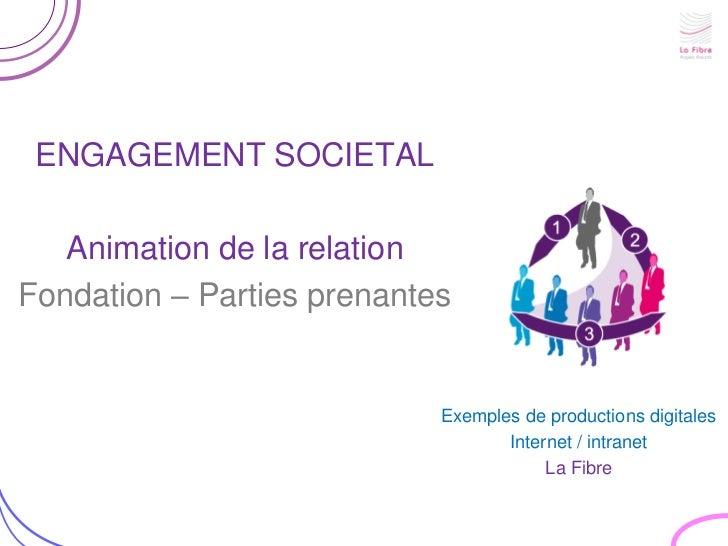 ENGAGEMENT SOCIETAL   Animation de la relationFondation – Parties prenantes                            Exemples de product...