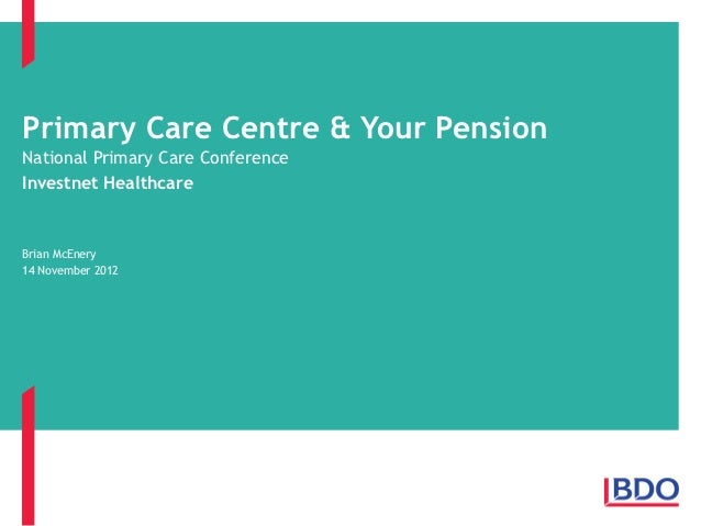 Primary Care Centre & Your PensionNational Primary Care ConferenceInvestnet HealthcareBrian McEnery14 November 2012