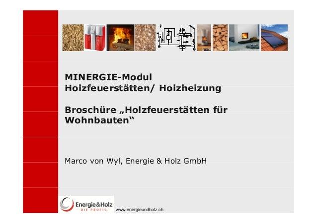 """MINERGIE-ModulHolzfeuerstätten/ HolzheizungBroschüre """"Holzfeuerstätten fürWohnbauten""""Marco von Wyl, Energie & Holz GmbH   ..."""