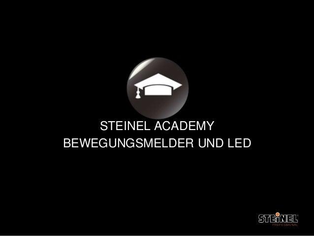 steinel academy bewegungsmelder und led. Black Bedroom Furniture Sets. Home Design Ideas