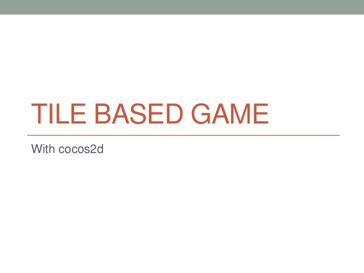Tile Based Game<br />With cocos2d<br />