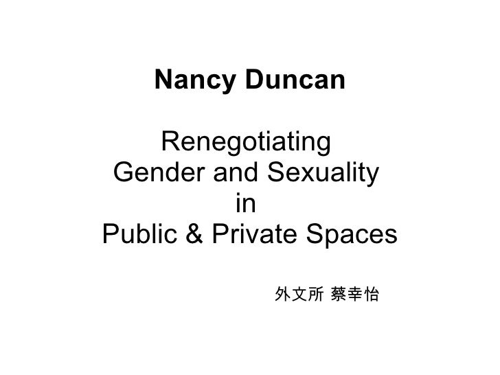 Nancy Duncan Renegotiating  Gender and Sexuality  in  Public & Private Spaces 外文所 蔡幸怡