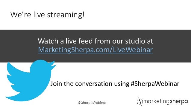 We're live streaming! Watch a live feed from our studio at MarketingSherpa.com/LiveWebinar Join the conversation using #Sh...