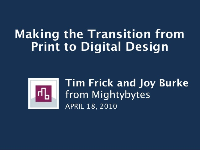 Making the Transition from  Print to Digital Design       Tim Frick and Joy Burke       from Mightybytes       APRIL 18, 2...