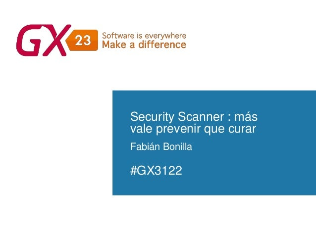 #GX23 Security Scanner : más vale prevenir que curar Fabián Bonilla #GX3122