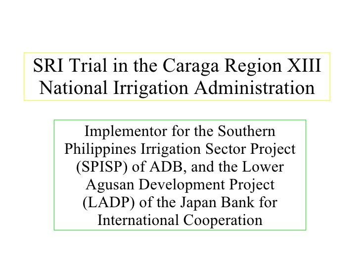 SRI Trial in the Caraga Region XIII National Irrigation Administration Implementor for the Southern Philippines Irrigation...