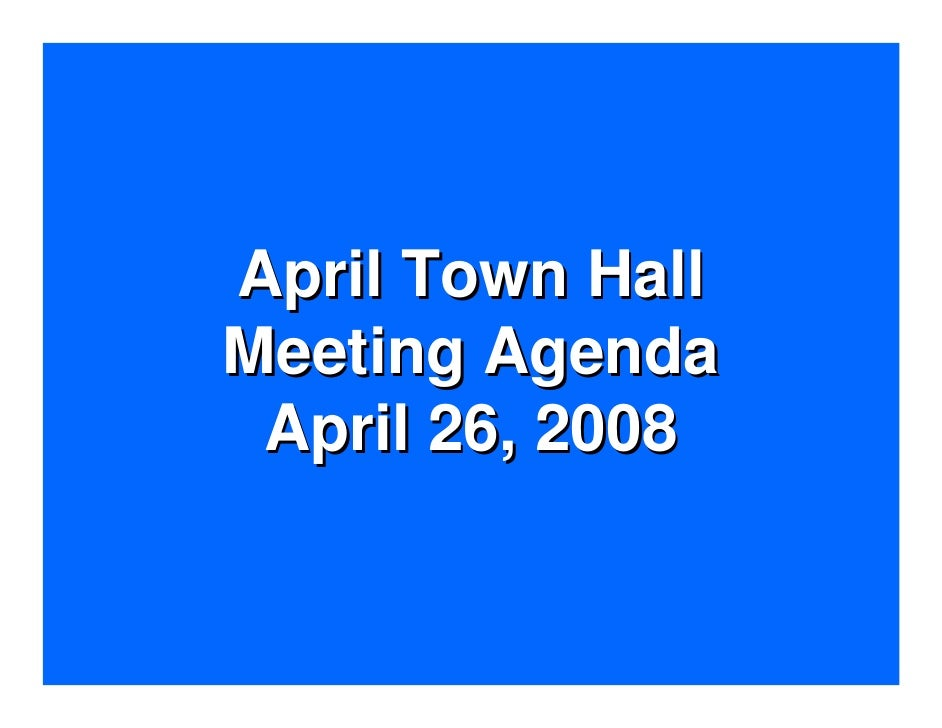 April Town Hall Meeting Agenda  April 26, 2008