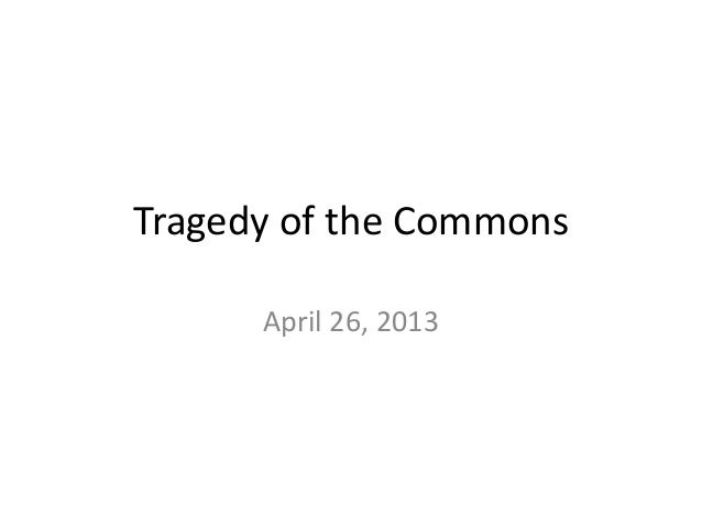 Tragedy of the CommonsApril 26, 2013