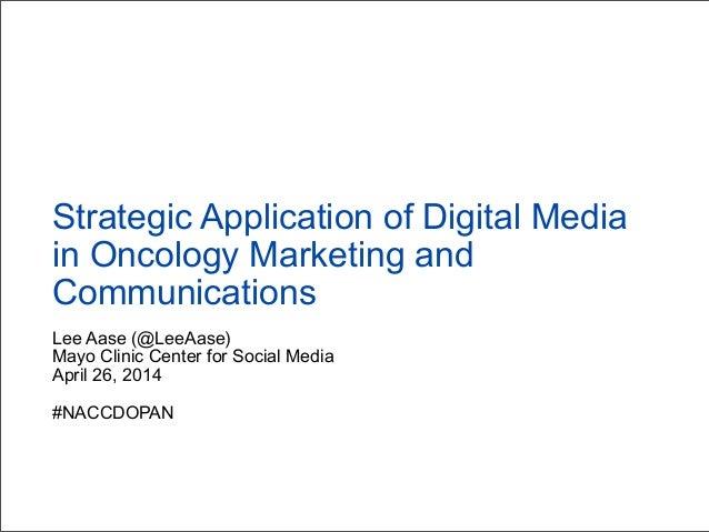 Lee Aase (@LeeAase) Mayo Clinic Center for Social Media April 26, 2014 #NACCDOPAN Strategic Application of Digital Media i...