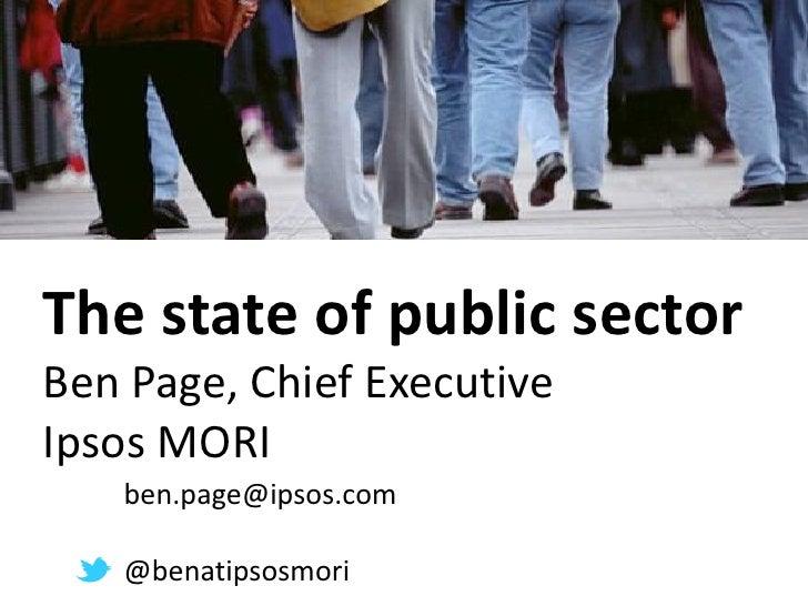 The state of public sectorBen Page, Chief ExecutiveIpsos MORI   ben.page@ipsos.com   @benatipsosmori