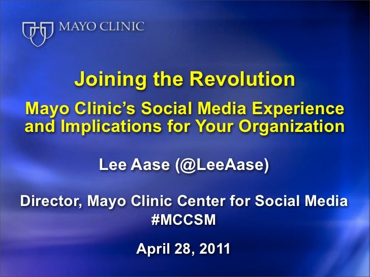 Joining the RevolutionMayo Clinic's Social Media Experienceand Implications for Your Organization          Lee Aase (@LeeA...
