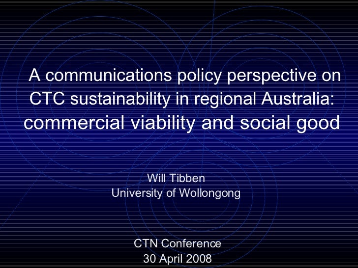 A communications policy perspective on CTC sustainability in regional Australia:   commercial viability and social good   ...