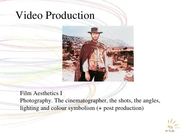 Video Production Film Aesthetics I Photography. The cinematographer, the shots, the angles, lighting and colour symbolism ...