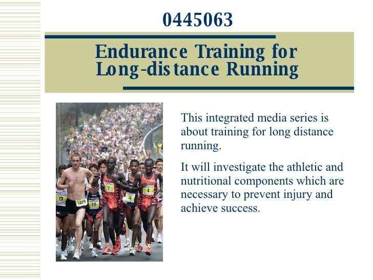 0445063 Endurance Training for  Long-distance Running This integrated media series is about training for long distance run...