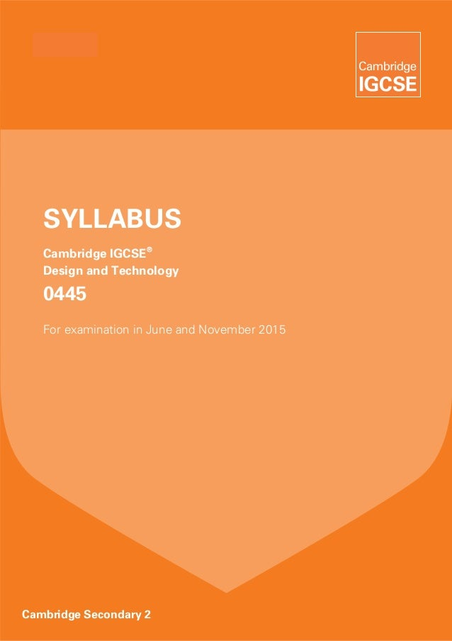 SYLLABUS   Cambridge IGCSE®   Design and Technology   0445   For examination in June and November 2015Cambridge Secondary 2