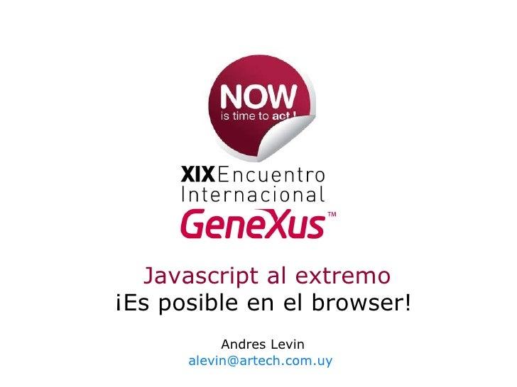 Andres Levin [email_address]   Javascript al extremo ¡Es posible en el browser!