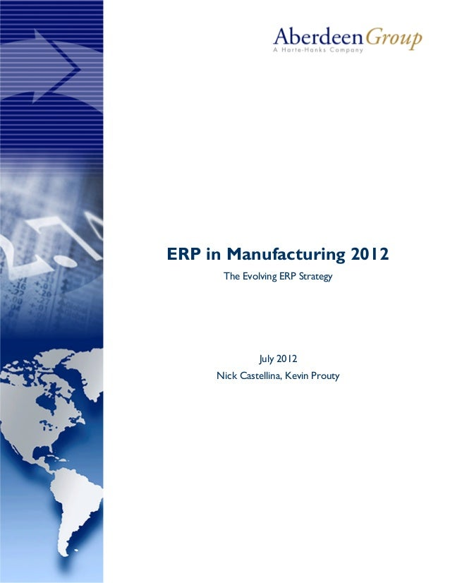 ERP in Manufacturing 2012 The Evolving ERP Strategy July 2012 Nick Castellina, Kevin Prouty