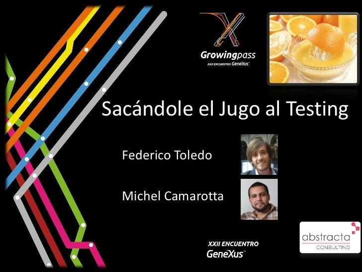 Sacándole el Jugo al Testing  Federico Toledo  Michel Camarotta