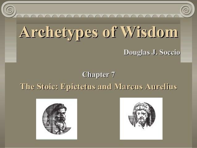 Archetypes of Wisdom                           Douglas J. Soccio               Chapter 7The Stoic: Epictetus and Marcus Au...