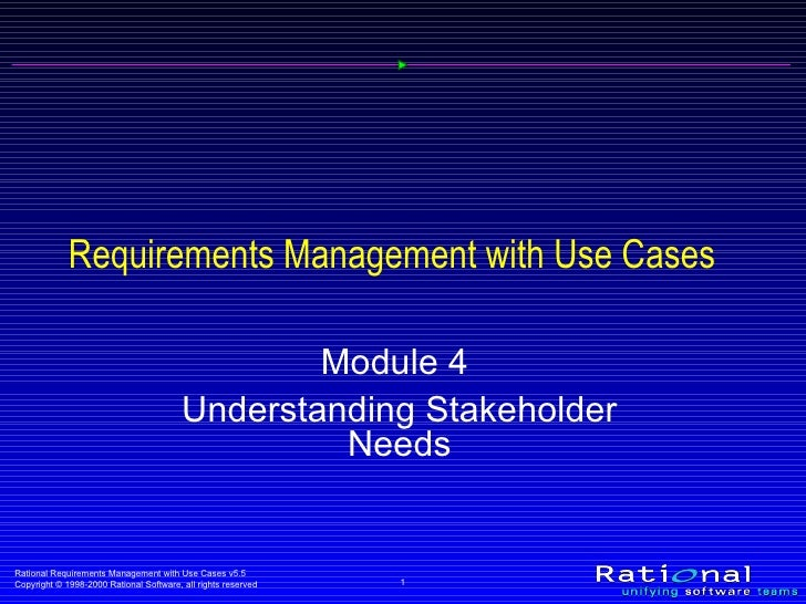Requirements Management with Use Cases Module 4  Understanding Stakeholder Needs