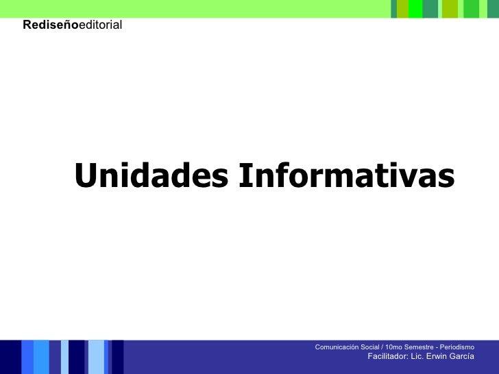 Comunicación Social / 10mo Semestre - Periodismo Facilitador: Lic. Erwin García Unidades Informativas Rediseño editorial