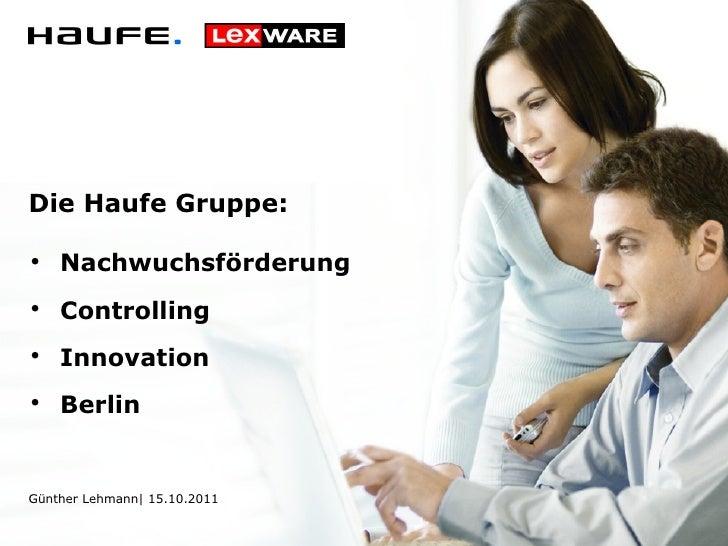 Die Haufe Gruppe: Günther Lehmann| 15.10.2011 <ul><ul><li>Nachwuchsförderung  </li></ul></ul><ul><ul><li>Controlling  </li...