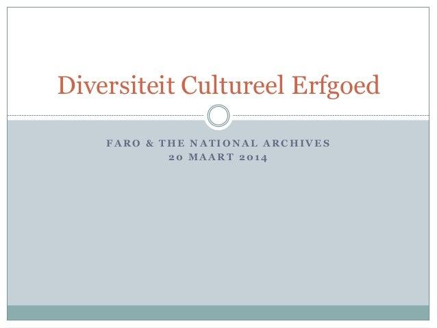 F A R O & T H E N A T I O N A L A R C H I V E S 2 0 M A A R T 2 0 1 4 Diversiteit Cultureel Erfgoed
