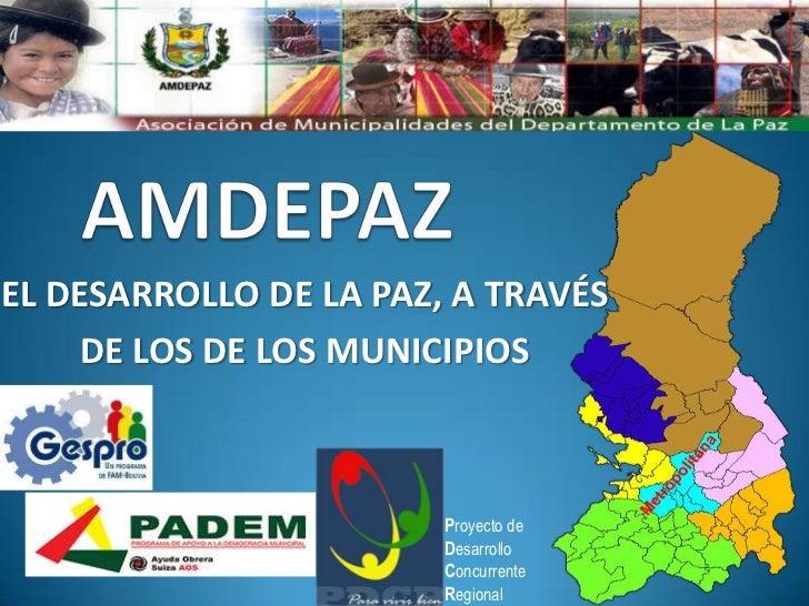 EL DESARROLLO DE LA PAZ, A TRAVÉS     DE LOS DE LOS MUNICIPIOS                        Proyecto de                        D...