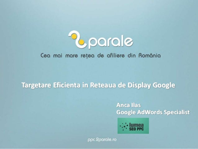 Targetare Eficienta in Reteaua de Display GoogleAnca IlasGoogle AdWords Specialist