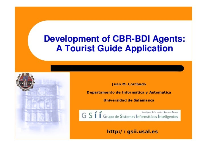 Development of CBR-BDI Agents:   A Tourist Guide Application                       Juan M. Corchado           Departamento...