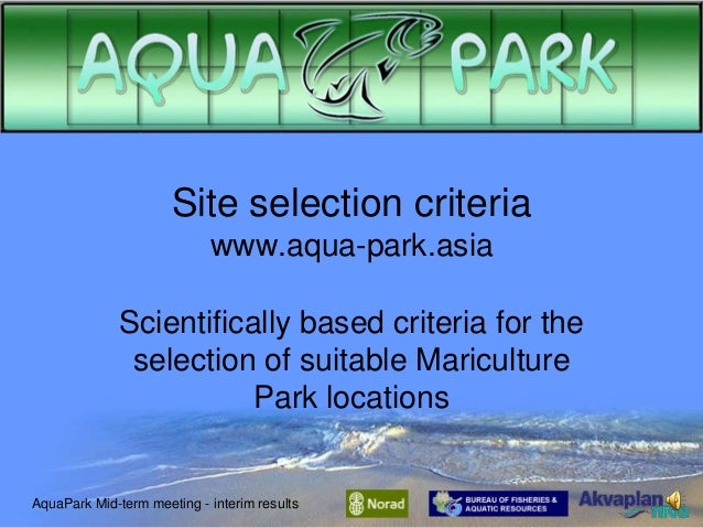 Site selection criteria www.aqua-park.asia Scientifically based criteria for the selection of suitable Mariculture Park lo...
