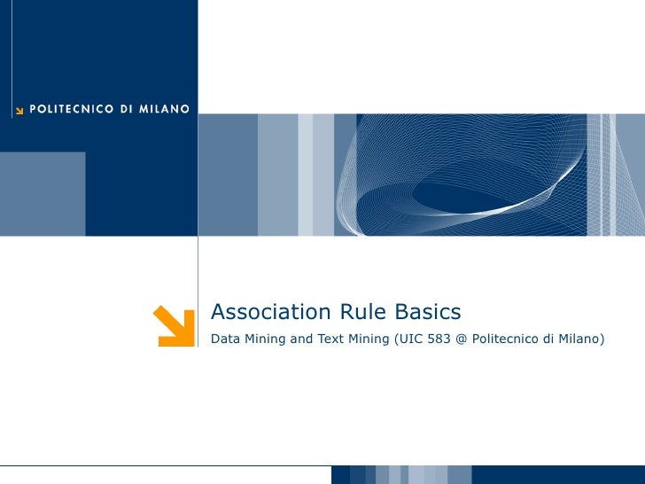 Association Rule Basics Data Mining and Text Mining (UIC 583 @ Politecnico di Milano)