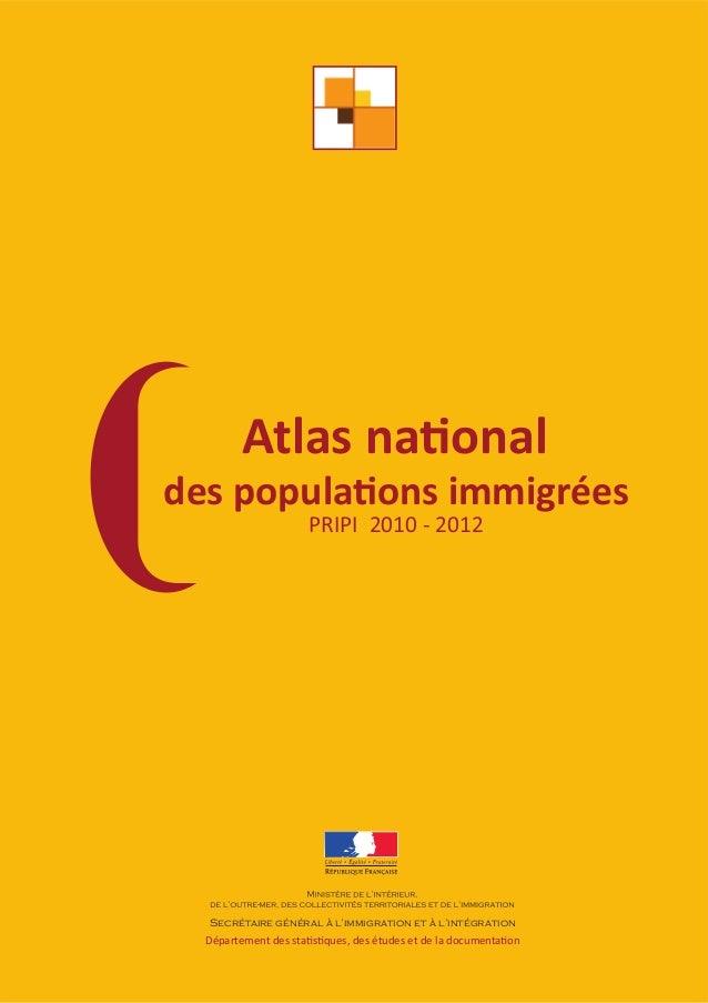 Atlas na! onal  des popula! ons immigrées  PRIPI 2010 - 2012  Secrétaire général à l'immigration et à l'intégration  Dépar...