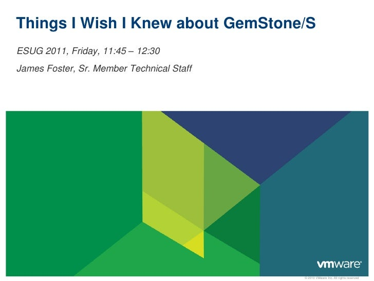 Things I Wish I Knew about GemStone/SESUG 2011, Friday, 11:45 – 12:30James Foster, Sr. Member Technical Staff             ...