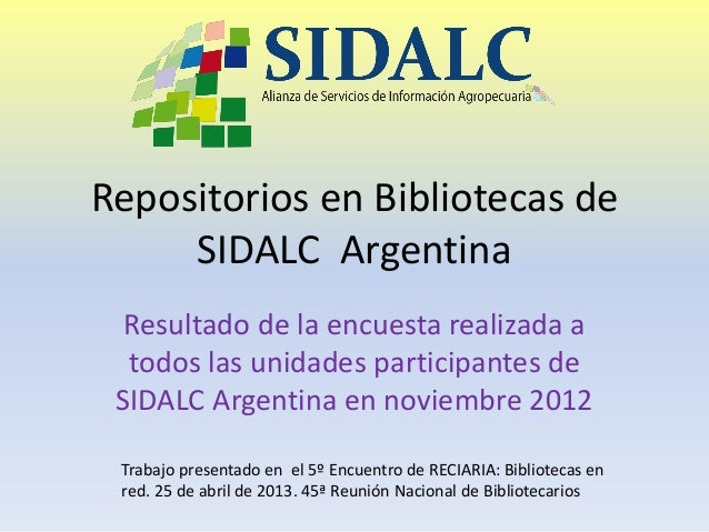 Repositorios en Bibliotecas deSIDALC ArgentinaResultado de la encuesta realizada atodos las unidades participantes deSIDAL...