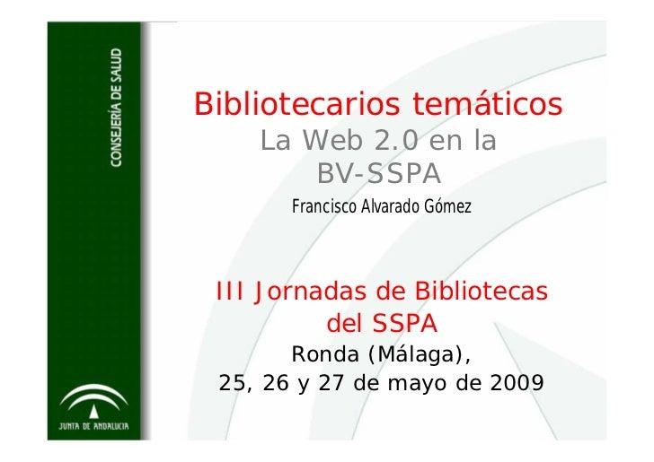 Bibliotecarios temáticos     La Web 2.0 en la         BV-SSPA        Francisco Alvarado Gómez     III Jornadas de Bibliote...