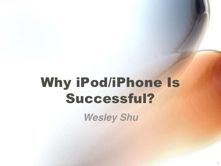 Why iPod/iPhone Is Successful?<br />Wesley Shu<br />1<br />