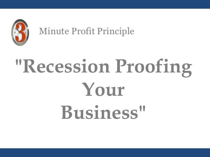 "Minute Profit Principle ""Recession Proofing Your Business"""